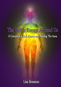 Michigan Psychic Medium Lisa Bousson, Self-Study, The Visible Energy Around Us A Complete Four Week Course on Reading the Aura
