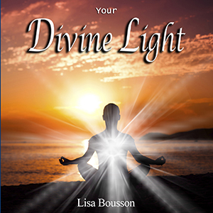 Michigan Psychic Medium Lisa Bousson, Guided Meditation, Your Divine Light